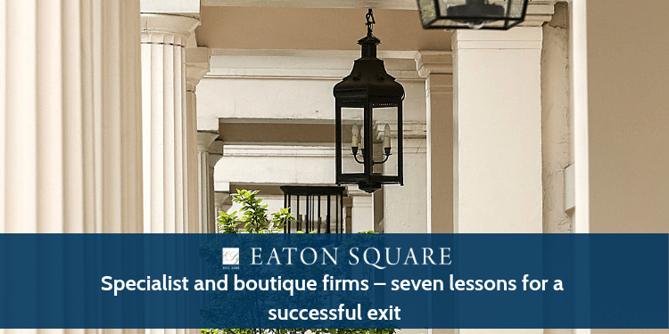 Specialist and boutique firms – seven lessons for a successful exit
