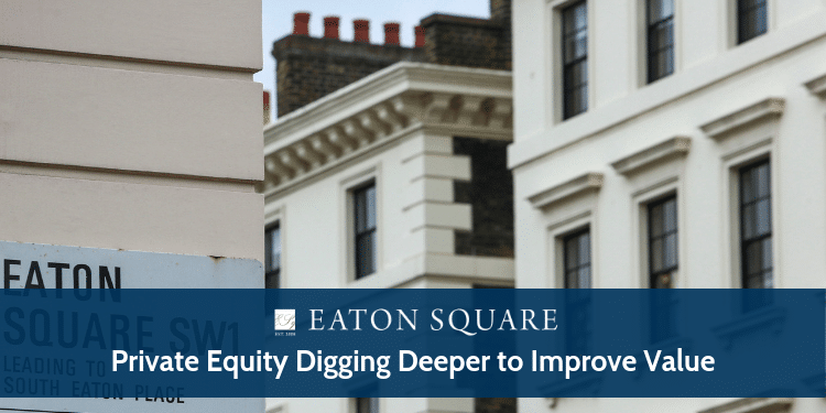 Private Equity Digging Deeper to Improve Value