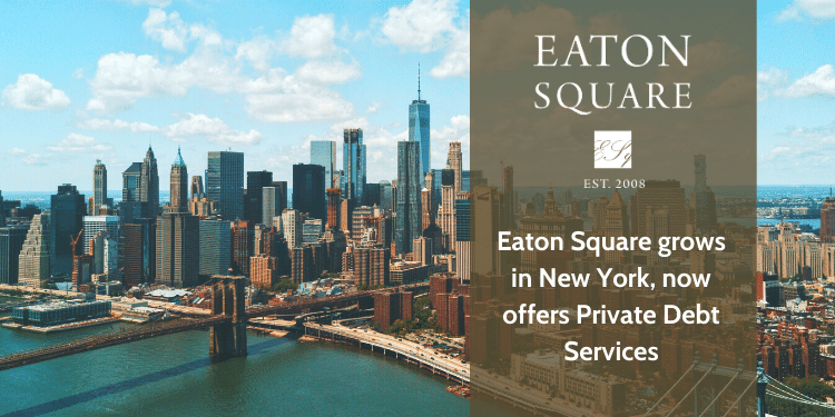 Eaton Square grows in New York, now offers Private Debt Services