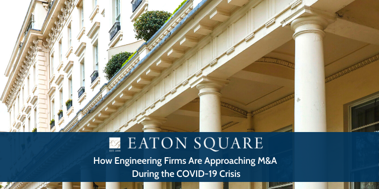 How Engineering Firms Are Approaching M&A During the COVID-19 Crisis