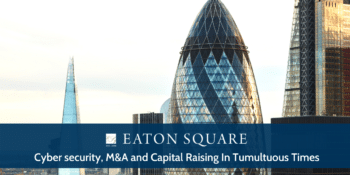 Cyber security, M&A and Capital Raising In Tumultuous Times