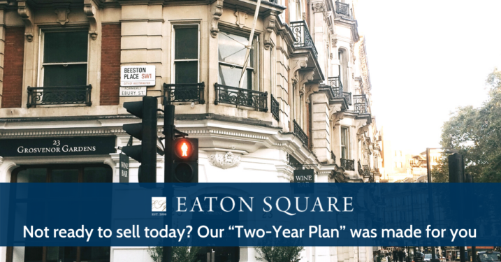 "Not ready to sell today? Our ""Two-Year Plan"" was made for you"