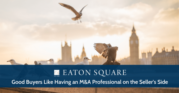 Good Buyers Like Having an M&A Professional on the Seller's Side